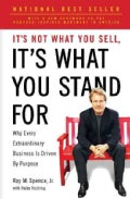 It's Not What You Sell, It's What You Stand for: Why Every Extraordinary Business Is Driven by Purpose (Paperback)