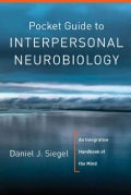 Pocket Guide to Interpersonal Neurobiology: An Integrative Handbook of the Mind (Paperback)