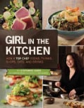 Girl in the Kitchen: How a Top Chef Cooks, Thinks, Shops, Eats, and Drinks (Hardcover)