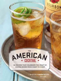 The American Cocktail: So Recipes That Celebrate the Craft of Mixing Drinks from Coast to Coast (Hardcover)