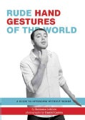 Rude Hand Gestures of the World: A Guide to Offending without Words (Paperback)