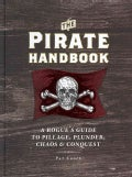 The Pirate Handbook: A Rogue's Guide to Pillage, Plunder, Chaos & Conquest (Hardcover)