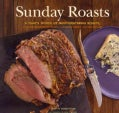 Sunday Roasts: A Year's Worth of Mouthwatering Roasts, from Old-Fashioned Pot Roasts to Glorious Turkeys, and Leg... (Paperback)