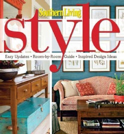 Southern Living Style: Easy Updates, Room-by-Room Guide, Inspired Design Ideas (Hardcover)