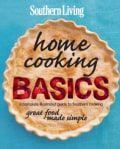 Southern Living Home Cooking Basics: A Complete Illustrated Guide to Southern Cooking (Hardcover)