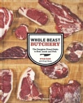 Whole Beast Butchery: The Complete Visual Guide to Beef, Lamb, and Pork (Hardcover)