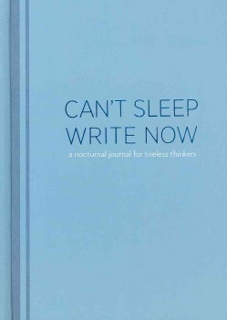 Can't Sleep, Write Now: A Nocturnal Journal for Tireless Thinkers (Notebook / blank book)