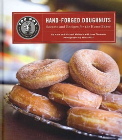 Top Pot Hand-Forged Doughnuts: Secrets and Recipes for the Home Baker (Hardcover)