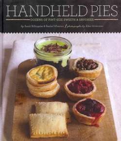 Handheld Pies: Dozens of Pint-Size Sweets and Savories (Hardcover)