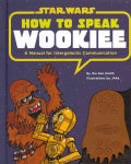 How to Speak Wookiee: A Manual for Intergalactic Communication (Hardcover)