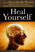Heal Yourself: Using the Scientifically Proven Mind-Body Connection to Manage Chronic Pain, Depression, Cancer a... (Paperback)