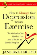 Manage Your Depression Through Exercise: The Motivation You Need to Start and Maintain an Exercise Program (Paperback)
