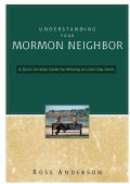 Understanding Your Mormon Neighbor: A Quick Christian Guide for Relating to Latter-Day Saints (Paperback)