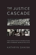 The Justice Cascade: How Human Rights Prosecutions Are Changing World Politics (Hardcover)