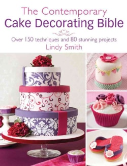 The Contemporary Cake Decorator's Bible: Over 150 Techniques and 80 Stunning Projects (Paperback)