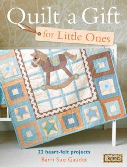 Quilt a Gift for Little Ones: 22 Heart-Felt Projects (Paperback)