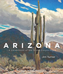 Arizona: A Celebration of the Grand Canyon State (Hardcover)