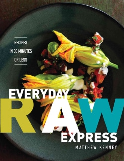 Everyday Raw Express: Recipes in 30 Minutes or Less (Paperback)