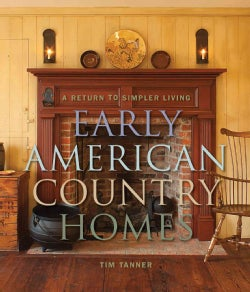 Early American Country Homes: A Return to Simpler Living (Hardcover)