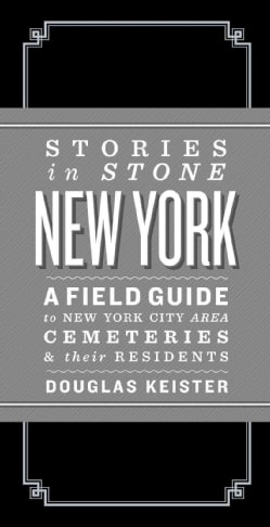 Stories in Stone New York: A Field Guide to New York Area Cemeteries & Their Residents (Hardcover)