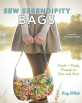 Sew Serendipity Bags: Fresh + Pretty Projects to Sew and Love (Hardcover)