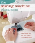 The Sewing Machine Classroom: Learning the Ins and Outs of Your Machine (Spiral bound)