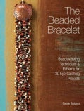 The Beaded Bracelet: Beadweaving Techniques and Patterns for 20 Eye-Catching Projects (Paperback)