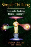 Simple Chi Kung: Exercises for Awakening the Life-Force Energy (Paperback)