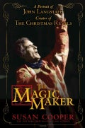 The Magic Maker: A Portrait of John Langstaff, Creator of the Christmas Revels (Hardcover)
