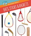 Bats, Sticks & Rackets (Hardcover)
