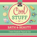 Cool Stuff for Bath & Beauty: Creative Handmade Projects for Kids (Hardcover)