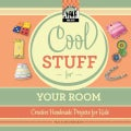 Cool Stuff for Your Room: Creative Handmade Projects for Kids (Hardcover)