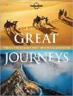Lonely Planet Great Journeys: Travel the World's Most Spectacular Routes (Hardcover)