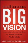 Small Business, Big Vision: Lessons on How to Dominate Your Market from Self-Made Entrepreneurs Who Did It Right (Paperback)
