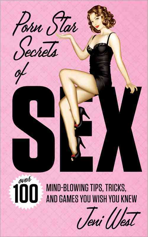 Porn Star Secrets of Sex: Over 100 Mind-Blowing Tips, Tricks, and Games You Wish You Knew (Paperback)