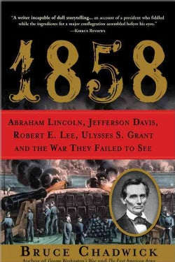 1858: Abraham Lincoln, Jefferson Davis, Robert E. Lee, Ulysses S. Grant and the War They Failed to See (Paperback)