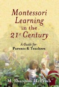 Montessori Learning in the 21st Century: A Guide for Parents & Teachers (Paperback)