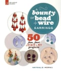 A Bounty of Bead + Wire Earrings: 50 Fun, Fast Jewelry Projects (Paperback)