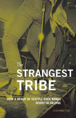 The Strangest Tribe: How a Group of Seattle Rock Bands Invented Grunge (Paperback)