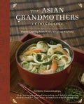 The Asian Grandmothers Cookbook: Home Cooking from Asian American Kitchens (Paperback)