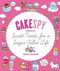 Cakespy Presents Sweet Treats for a Sugar-Filled Life (Paperback)