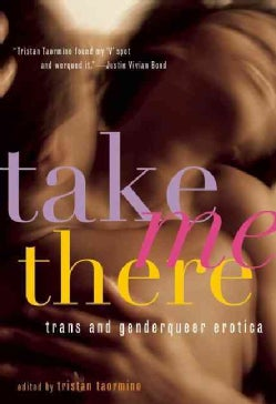 Take Me There: Trans and Genderqueer Erotica (Paperback)