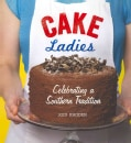 Cake Ladies: Celebrating a Southern Tradition (Paperback)