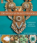Dimensional Bead Embroidery: A Reference Guide to Techniques (Hardcover)