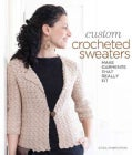 Custom Crocheted Sweaters: Make Garments That Really Fit (Paperback)