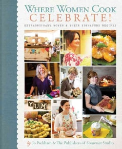 Where Women Cook: Celebrate!: Extraordinary Women & Their Signature Recipes (Hardcover)