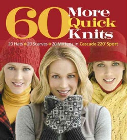 60 More Quick Knits: 20 Hats, 20 Scarves, 20 Mittens in Cascade 220 Sport (Paperback)