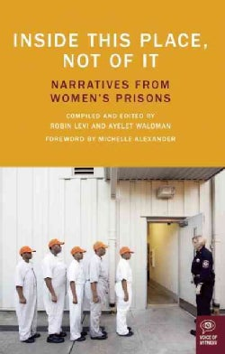 Inside This Place, Not Of It: Narratives from Women's Prisons (Paperback)