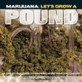 Marijuana: Let's Grow a Pound: Day by Day Guide to Growing More Than You Can Smoke (Paperback)