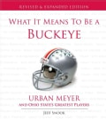 What It Means to Be a Buckeye: Urban Meyer and Ohio State's Greatest Players (Hardcover)